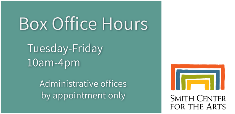 Smith Box Office Hours: Tuesday-Friday, 10am-4pm