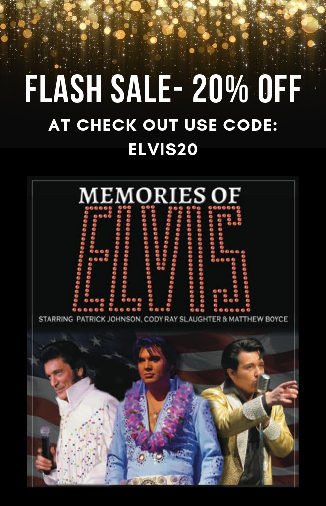 Memories of Elvis tickets are 20% off. At checkout apply the code ELVIS20