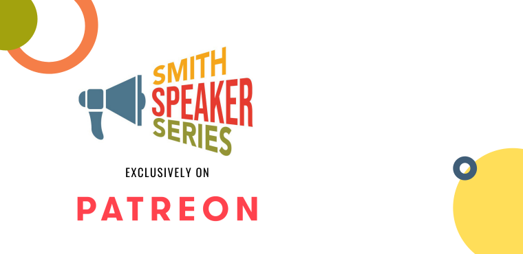 Smith Speaker Series exclusively on Patreon
