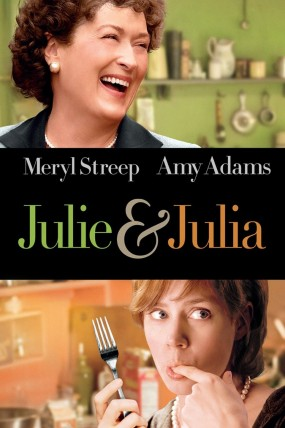 Julie & Julia film poster featuring Meryl Streep as chef Julia Childs on the top and underneath is Amy Adams playing Julie Powell
